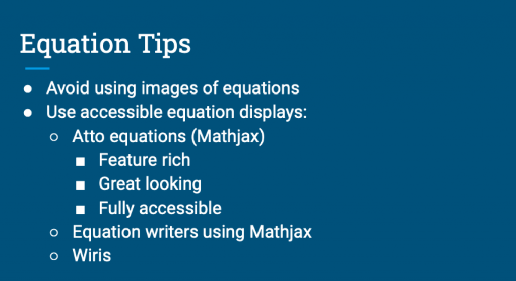 Presentation Slide: Equations Tips. Avoid using images as equations, use accessible equation displays: atto equations (Mathjax), feature rich, great looking, fully accessible, equation writers using Mathjax, Wiris
